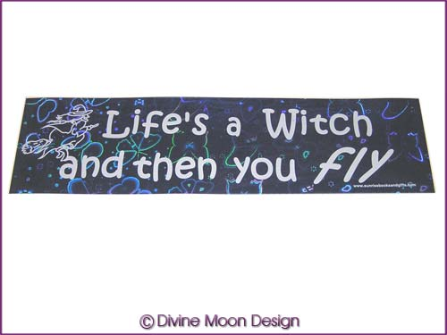 BUMPER STICKER � Holographic (10B) Blue � LIFE�S A WITCH AND...